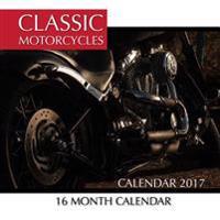 Classic Motorcycles Calendar 2017: 16 Month Calendar