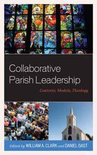 Collaborative Parish Leadership: Contexts, Models, Theology