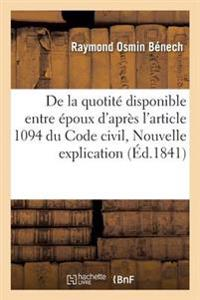de la Quotite Disponible Entre Epoux, D'Apres L'Article 1094 Du Code Civil, Ou Nouvelle Explication