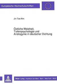 Oestliche Weisheit, Tiefenpsychologie Und Androgynie in Deutscher Dichtung