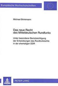 Das Neue Recht Des Mitteldeutschen Rundfunks: Unter Besonderer Beruecksichtigung Der Entwicklungen Des Rundfunkrechts in Der Ehemaligen Ddr