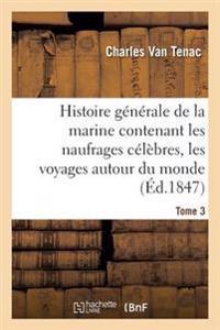 Histoire Generale de la Marine Contenant Les Naufrages Celebres, Les Voyages Autour Du Monde Tome 3