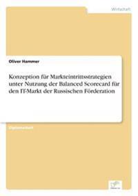 Konzeption Fur Markteintrittsstrategien Unter Nutzung Der Balanced Scorecard Fur Den It-Markt Der Russischen Forderation