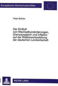 Der Einfluss Von Wechselkursaenderungen, Grenzausgleich Und Inflation Auf Die Wettbewerbsstellung Der Deutschen Landwirtschaft