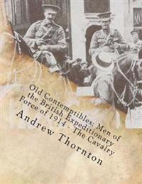 Old Contemptibles: Men of the British Expeditionary Force on 1914: The Cavalry