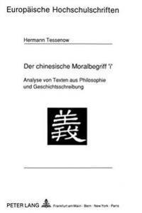 Der Chinesische Moralbegriff 'i': Analyse Von Texten Aus Philosophie Und Geschichtsschreibung