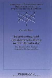 Besteuerung Und Staatsverschuldung in Der Demokratie: Zur Dynamischen Analyse Staatlicher Budgetpolitiken