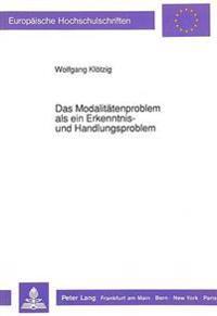 Das Modalitaetenproblem ALS Ein Erkenntnis- Und Handlungsproblem: Eine Untersuchung Zur Entwicklung Der Modalkategorien Und Deren Zusammenhang Mit Dem