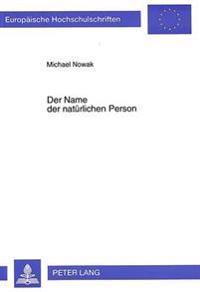 Der Name Der Natuerlichen Person: Der Ehe- Und Familienname Im Deutschen Und Auslaendischen Recht Unter Besonderer Beruecksichtigung Des Inlaendischen