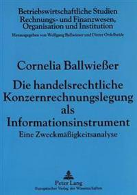 Die Handelsrechtliche Konzernrechnungslegung ALS Informationsinstrument: Eine Zweckmaessigkeitsanalyse