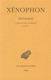Xenophon, Memorables: Tome I: Introduction Generale. Livre I.