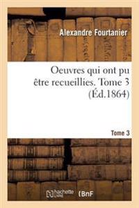 Oeuvres Qui Ont Pu Aatre Recueillies. Tome 3