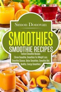 Smoothies: Healthy Smoothies, Tastiest Smoothie Recipes