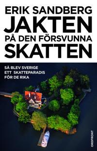 Jakten på den försvunna skatten : så blev Sverige ett skatteparadis för de rika