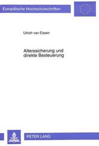 Alterssicherung Und Direkte Besteuerung: Allokative Und Distributive Wirkungen Der Interaktion Von Alterssicherungs- Und Steuersystem VOR Dem Hintergr
