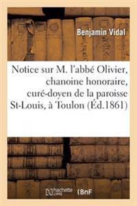 Notice Sur M. L'Abbe Olivier, Chanoine Honoraire Et Cure-Doyen de La Paroisse St-Louis, a Toulon