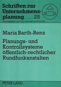 Planungs- Und Kontrollsysteme Oeffentlich-Rechtlicher Rundfunkanstalten: Anpassung Des Planungsverhaltens an Neue Strategische Herausforderungen