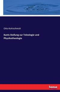 Kants Stellung Zur Teleologie Und Physikotheologie