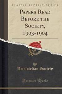 Papers Read Before the Society, 1903-1904 (Classic Reprint)