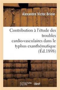 Contribution A L'Etude Des Troubles Cardio-Vasculaires Dans Le Typhus Exanthematique