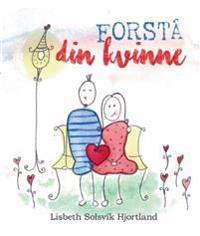 Forstå din kvinne - Lisbeth Solsvik Hjortland pdf epub