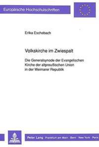 Volkskirche Im Zwiespalt: Die Generalsynode Der Evangelischen Kirche Der Altpreussischen Union in Der Weimarer Republik