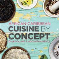 African-Caribbean Cuisine by Concept Volume 3: Cbyc Volume 3: Accompaniments