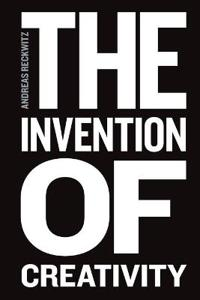The Invention of Creativity: Modern Society and the Culture of the New