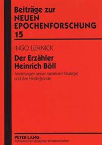 Der Erzaehler Heinrich Boell: Aenderungen Seiner Narrativen Strategie Und Ihre Hintergruende