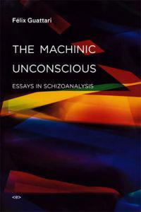 The Machinic Unconscious: Essays in Schizoanalysis