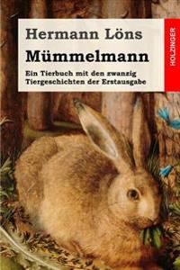 Mummelmann: Ein Tierbuch Mit Den Zwanzig Tiergeschichten Der Erstausgabe
