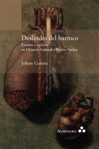 Deslindes del Barroco. Erosion y Archivo En Octavio Armand y Severo Sarduy