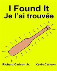 I Found It Je L'Ai Trouvee: Children's Picture Book English-Canadian French (Bilingual Edition) (WWW.Rich.Center)