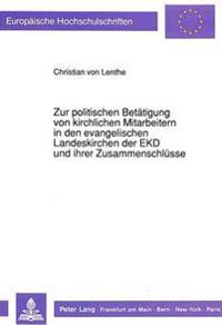 Zur Politischen Betaetigung Von Kirchlichen Mitarbeitern in Den Evangelischen Landeskirchen Der Ekd Und Ihrer Zusammenschluesse