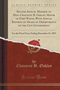 Second Annual Message of Hon. Chauncey B. Oakley, Mayor of Fort Wayne, with Annual Reports of Heads of Departments of the City Government