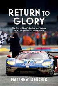 Return to Glory: The Story of Ford's Revival and Victory at the Toughest Race in the World