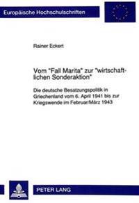 Vom -Fall Marita- Zur -Wirtschaftlichen Sonderaktion-: Die Deutsche Besatzungspolitik in Griechenland Vom 6. April 1941 Bis Zur Kriegswende Im Februar