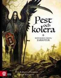 Pest och kolera : - historiens värsta farsoter
