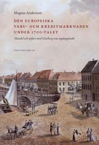 Den europeiska varu- och kreditmarknaden under 1700-talet : handel och sjöfart med Göteborg som utgångspunkt
