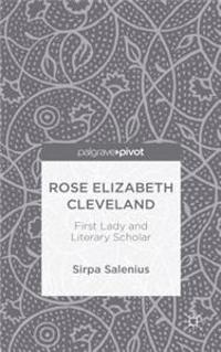 Rose Elizabeth Cleveland: First Lady and Literary Scholar