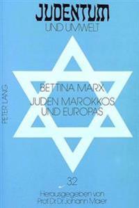 Juden Marokkos Und Europas: Das Marokkanische Judentum Im 19. Jahrhundert Und Seine Darstellung in Der Zeitgenoessischen Juedischen Presse in Deut