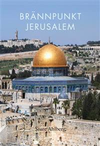 Brännpunkt Jerusalem : om judendom, kristendom, islam, fundamentalism, fred och försoning i den heliga staden