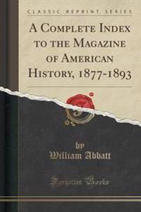 A Complete Index to the Magazine of American History, 1877-1893 (Classic Reprint)