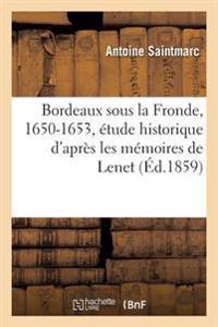 Bordeaux Sous La Fronde, 1650-1653, Etude Historique D'Apres Les Memoires de Lenet, Larochefoucault