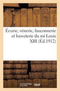 Ecurie, Venerie, Fauconnerie Et Louveterie Du Roi Louis XIII