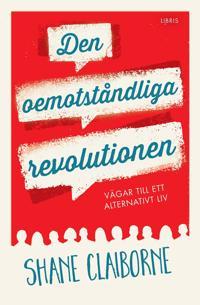 Den oemotståndliga revolutionen : vägar till ett alternativt liv