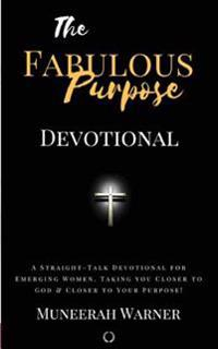 Fabulous Purpose: A Straight-Talk Devotional for Emerging Women! Taking You Closer to God & Closer to Your Purpose!