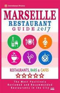 Marseille Restaurant Guide 2017: Best Rated Restaurants in Marseille, France - 500 Restaurants, Bars and Cafés Recommended for Visitors, 2017