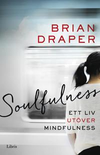 Soulfulness : Ett liv utöver mindfulness