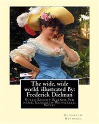 The Wide, Wide World. by: Elizabeth Wetherel . Illustrated By: Frederick Dielman: Susan Bogert Warner (July 11, 1819 - March 17, 1885), Pen Name